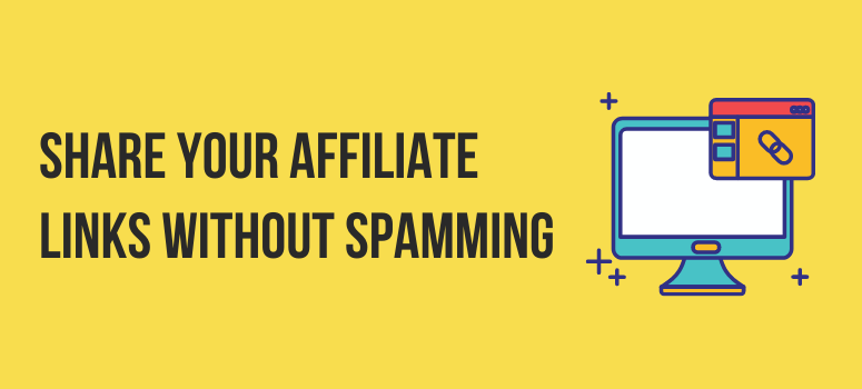 How To Share Your Affiliate Links Without Spamming